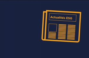 Actualités ESG (Environnement Sociétal Gouvernance)